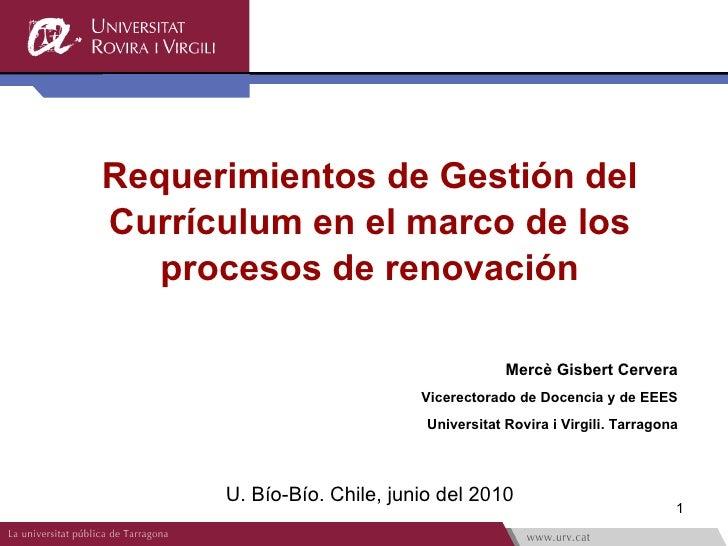 Requerimientos de Gestión del Currículum en el marco de los procesos de renovación Mercè Gisbert Cervera Vicerectorado de ...