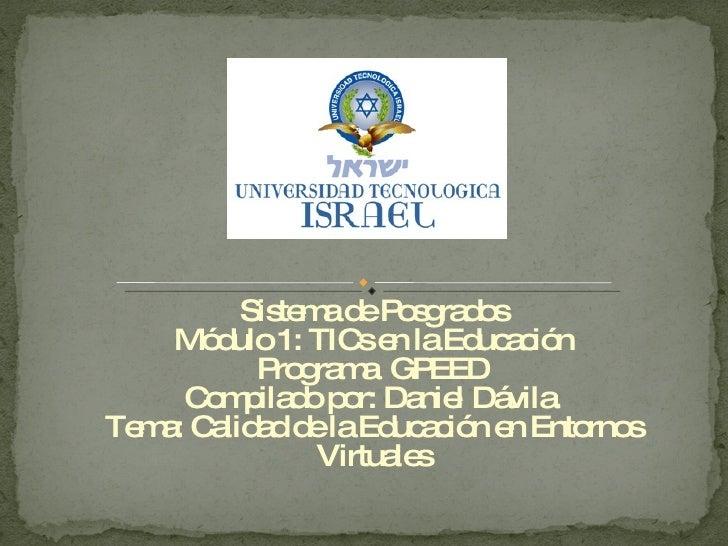 Sistema de Posgrados Módulo 1: TICs en la Educación Programa  GPEED Compilado por: Daniel Dávila. Tema: Calidad de la Educ...
