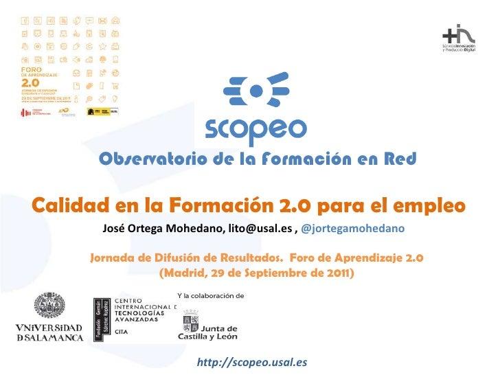 Observatorio de la Formación en Red<br />Calidad en la Formación 2.0 para el empleo<br />José Ortega Mohedano, lito@usal.e...