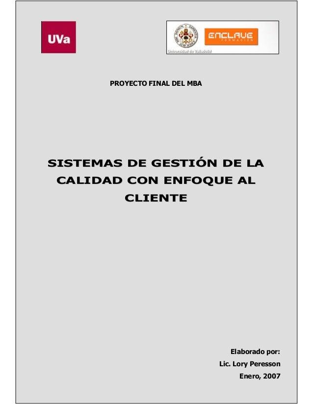 SISTEMAS DE GESTIÓN DE LA CALIDAD CON ENFOQUE AL CLIENTE  LORY PERESSON  univer  PROYECTO FINAL DEL MBA  SISTEMAS DE GESTI...