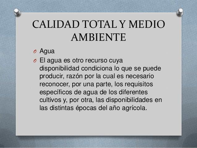 CALIDAD TOTAL Y MEDIOAMBIENTEO AguaO El agua es otro recurso cuyadisponibilidad condiciona lo que se puedeproducir, razón ...