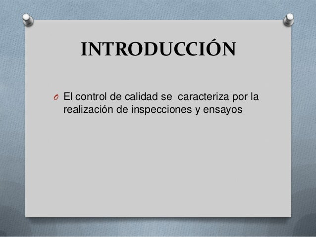 INTRODUCCIÓNO El control de calidad se caracteriza por larealización de inspecciones y ensayos