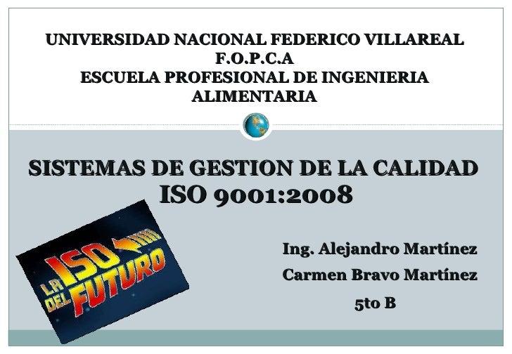 SISTEMAS DE GESTION DE LA CALIDAD  ISO 9001:2008 UNIVERSIDAD NACIONAL FEDERICO VILLAREAL F.O.P.C.A ESCUELA PROFESIONAL DE ...