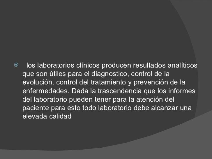 <ul><li>los laboratorios clínicos producen resultados analíticos que son útiles para el diagnostico, control de la evoluci...