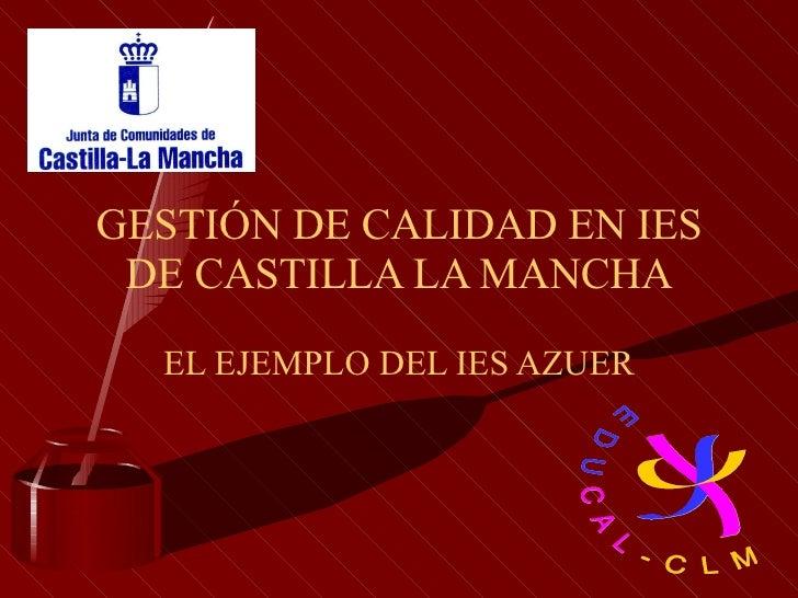 GESTIÓN DE CALIDAD EN IES DE CASTILLA LA MANCHA EL EJEMPLO DEL IES AZUER