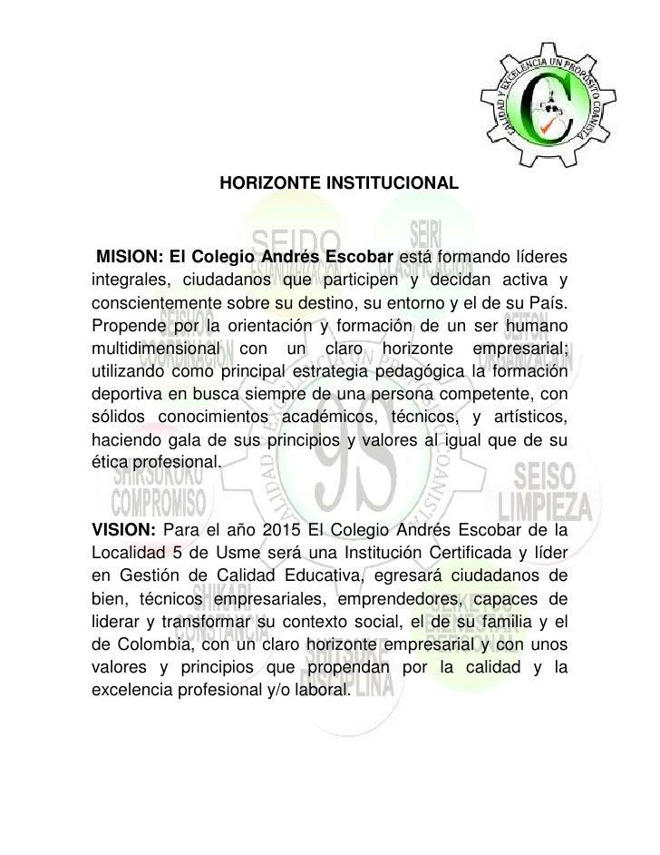 HORIZONTE INSTITUCIONAL     MISION: El Colegio Andrés Escobar está formando líderes integrales, ciudadanos que participen ...