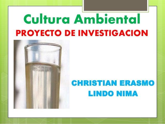 Cultura Ambiental PROYECTO DE INVESTIGACION CHRISTIAN ERASMO LINDO NIMA