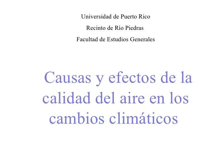 Universidad de Puerto Rico Recinto de Río Piedras  Facultad de Estudios Generales  Causas y efectos de la calidad del air...