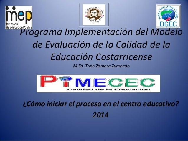 Programa Implementación del Modelo de Evaluación de la Calidad de la Educación Costarricense M.Ed. Trino Zamora Zumbado ¿C...