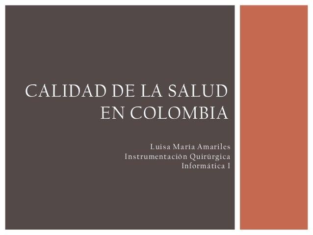 CALIDAD DE LA SALUD      EN COLOMBIA               Luisa María Amariles         Instrumentación Quirúrgica                ...