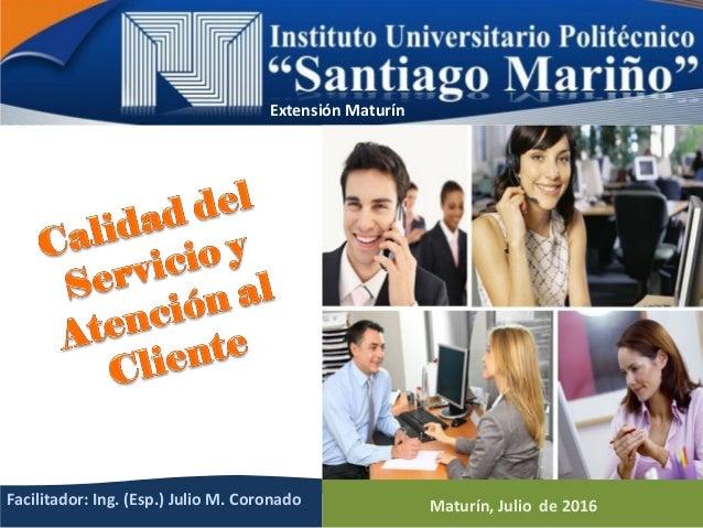 Facilitador: Ing. (Esp.) Julio M. Coronado Maturín, Julio de 2016 Extensión Maturín