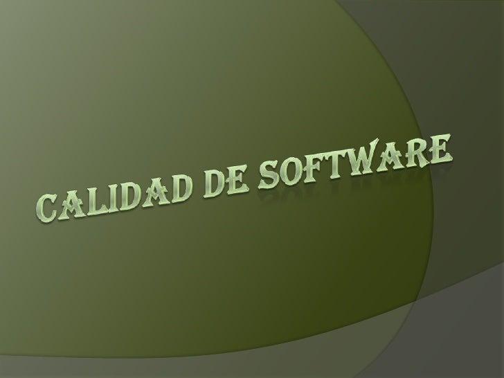 CALIDAD DE SOFTWARE<br />