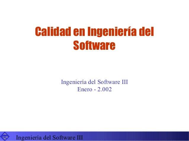 Calidad en Ingeniería del                     Software                        Ingeniería del Software III                 ...