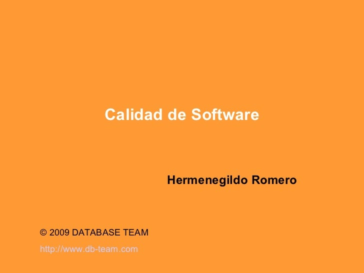 Calidad de Software Hermenegildo Romero © 2009 DATABASE TEAM  http:// www.db - team.com