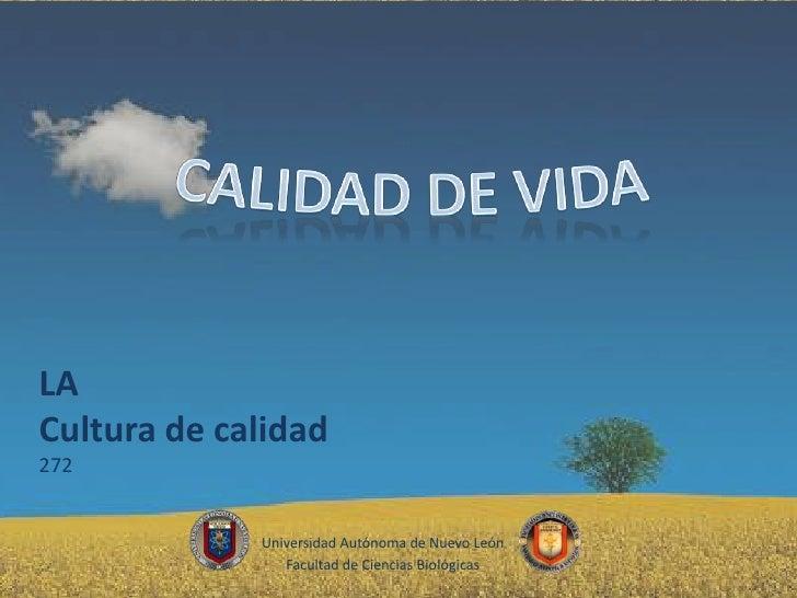CALIDAD DE VIDA<br />LA<br />Cultura de calidad<br />272<br />Universidad Autónoma de Nuevo León <br />Facultad de Ciencia...