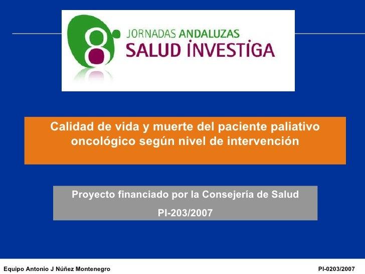 Calidad de vida y muerte del paciente paliativo oncológico según nivel de intervención Proyecto financiado por la Consejer...