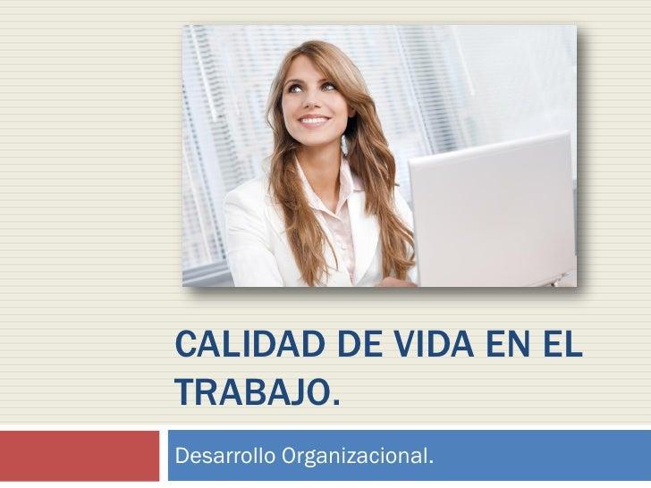 CALIDAD DE VIDA EN ELTRABAJO.Desarrollo Organizacional.