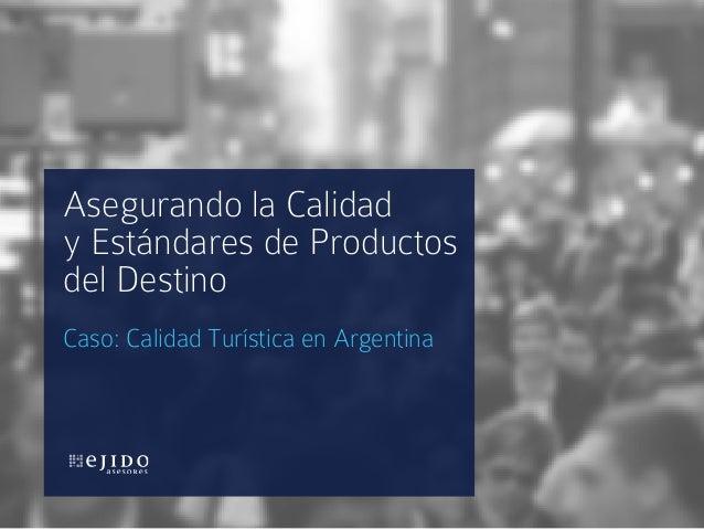 Asegurando la Calidady Estándares de Productosdel DestinoCaso: Calidad Turística en Argentina
