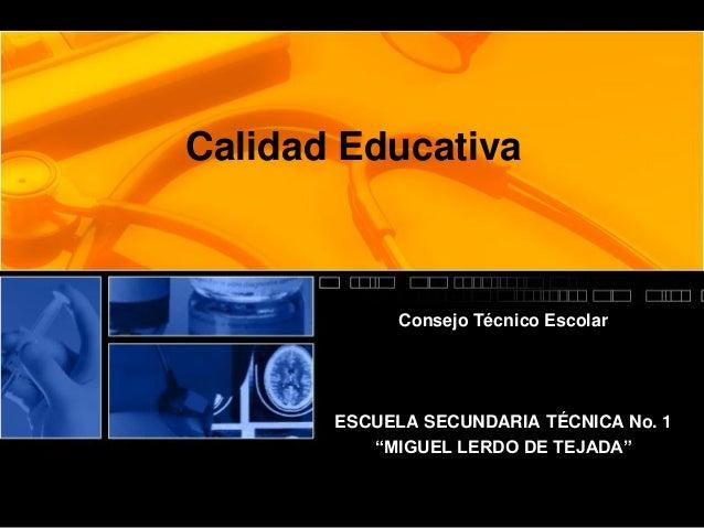 """Calidad Educativa  Consejo Técnico Escolar  ESCUELA SECUNDARIA TÉCNICA No. 1 """"MIGUEL LERDO DE TEJADA"""""""