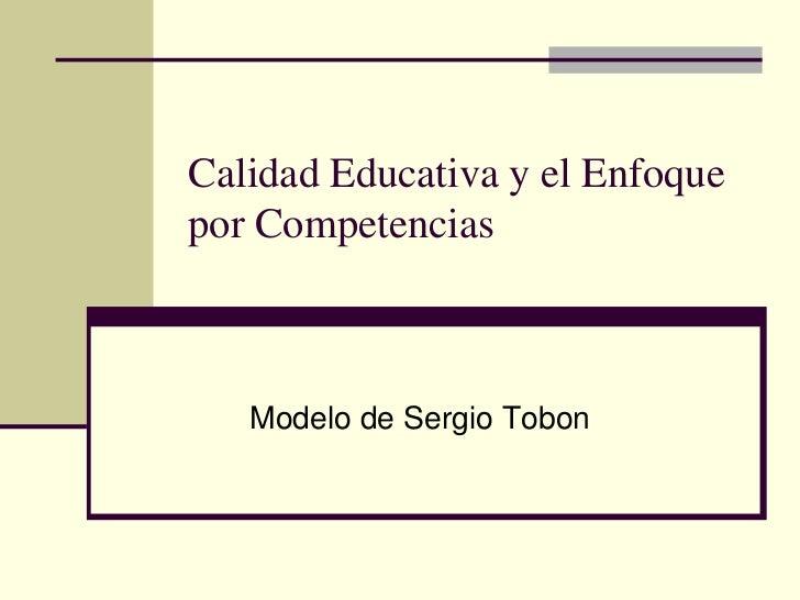 Calidad Educativa y el Enfoquepor Competencias   Modelo de Sergio Tobon