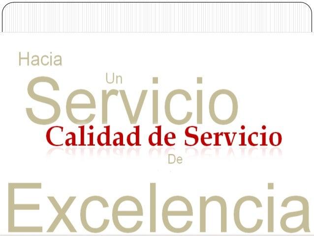 Objetivos.   o Fortalecer los conocimientos, habilidades y     técnicas, relacionadas a la calidad de     servicio, en el ...