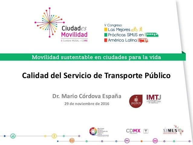 Calidad del Servicio de Transporte Público Dr. Mario Córdova España 29 de noviembre de 2016