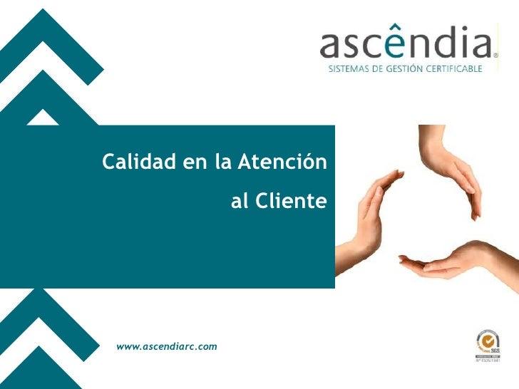 Calidad en la Atención<br /> al Cliente<br />Universidad de Huelva, Abril de 2008<br />www.ascendiarc.com<br />