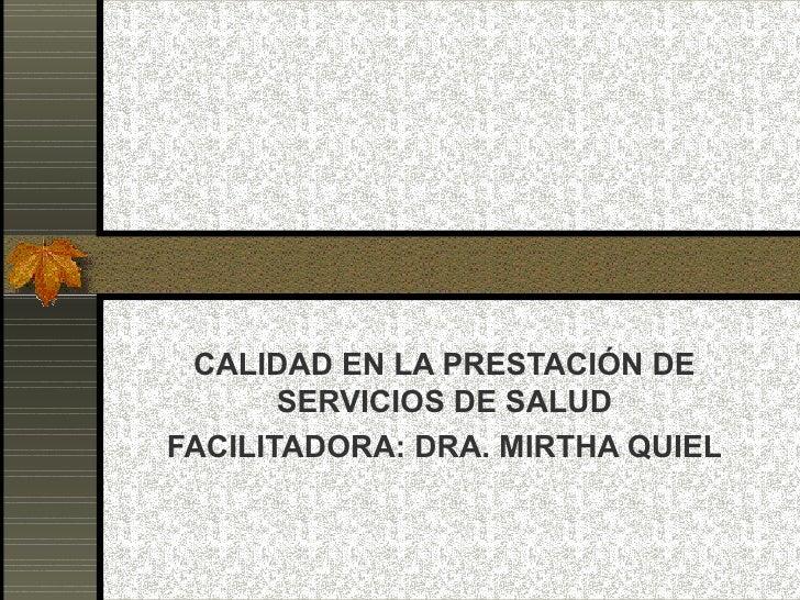 CALIDAD EN LA PRESTACIÓN DE SERVICIOS DE SALUD FACILITADORA: DRA. MIRTHA QUIEL