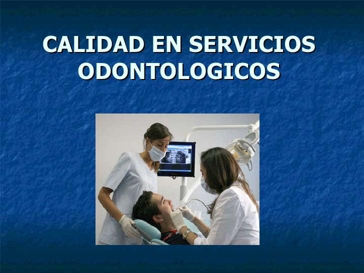 CALIDAD EN SERVICIOS ODONTOLOGICOS