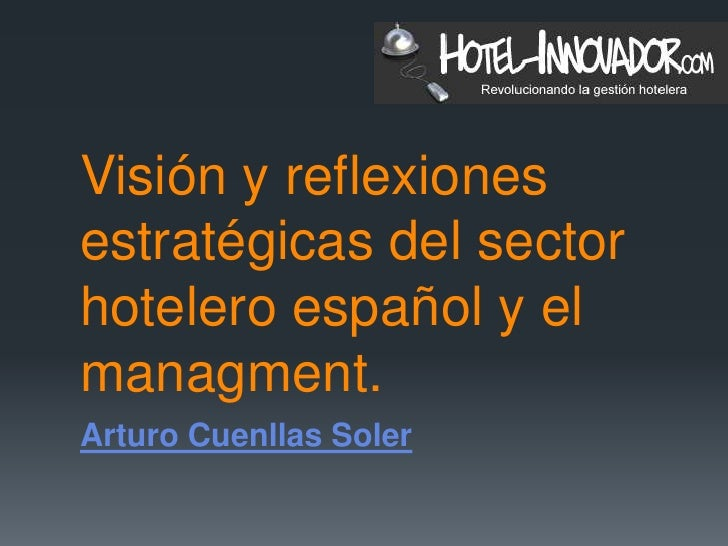 Visión y reflexionesestratégicas del sectorhotelero español y elmanagment.Arturo Cuenllas Soler