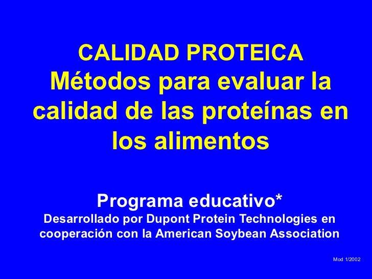 CALIDAD PROTEICA Métodos para evaluar lacalidad de las proteínas en       los alimentos         Programa educativo* Desarr...