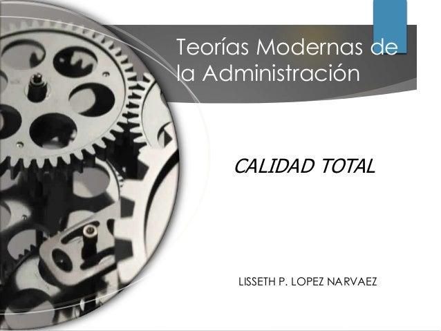 LISSETH P. LOPEZ NARVAEZ Teorías Modernas de la Administración CALIDAD TOTAL