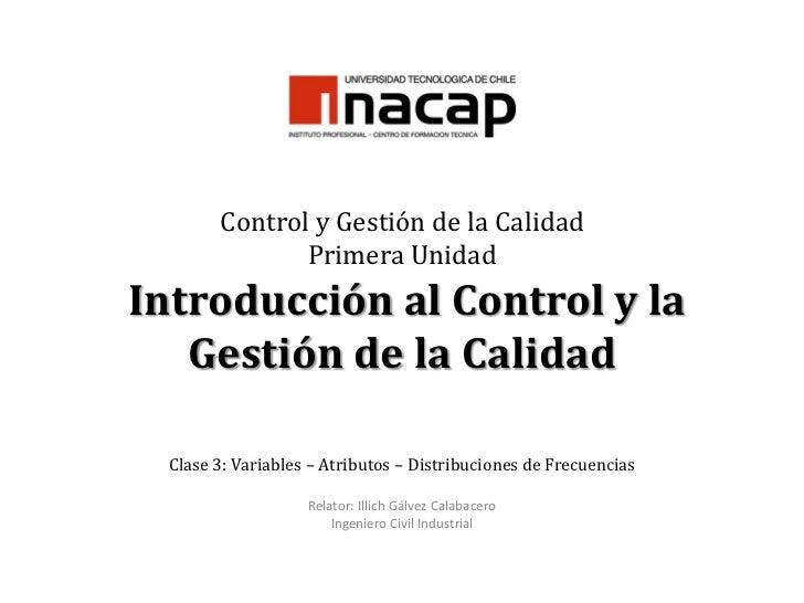 Control y Gestión de la CalidadPrimera Unidad Introducción al Control y la Gestión de la Calidad Clase 3: Variables – Atri...