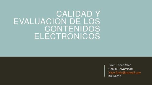 CALIDAD YEVALUACION DE LOS      CONTENIDOS    ELECTRONICOS                    Erwin Lopez Yaco                    Cesun Un...