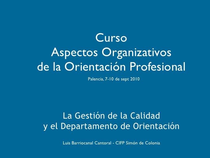 Curso   Aspectos Organizativos de la Orientación Profesional                  Palencia, 7-10 de sept 2010           La Ges...