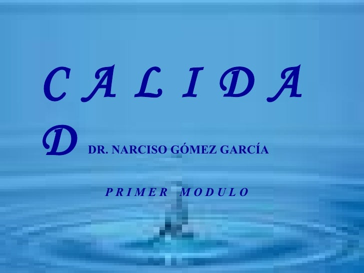 CALIDADDR. NARCISO GÓMEZ GARCÍA   PRIMER MODULO