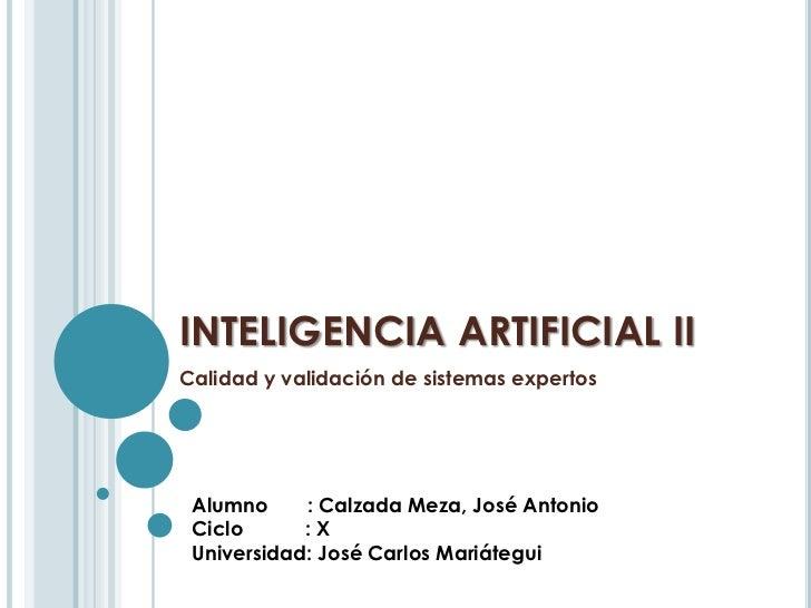 INTELIGENCIA ARTIFICIAL IICalidad y validación de sistemas expertos Alumno     : Calzada Meza, José Antonio Ciclo      :X ...