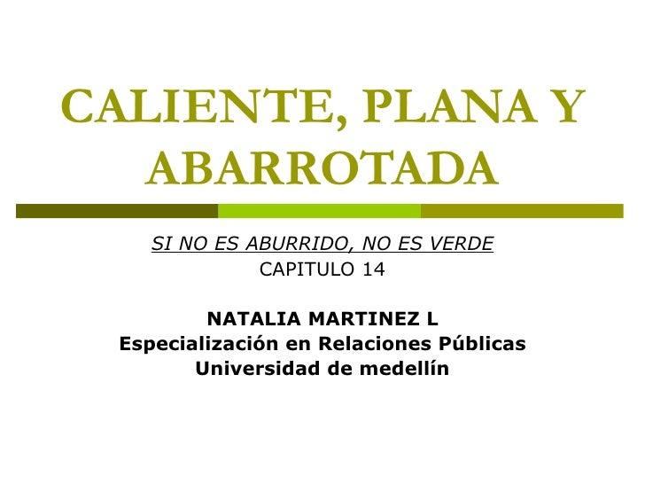 CALIENTE, PLANA Y   ABARROTADA    SI NO ES ABURRIDO, NO ES VERDE              CAPITULO 14         NATALIA MARTINEZ L Espec...
