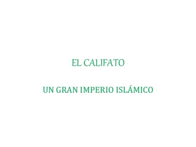 EL CALIFATO  UN GRAN IMPERIO ISLÁMICO