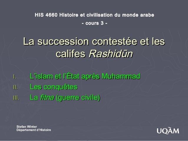 HIS 4660 Histoire et civilisation du monde arabe                               - cours 3 -       La succession contestée e...