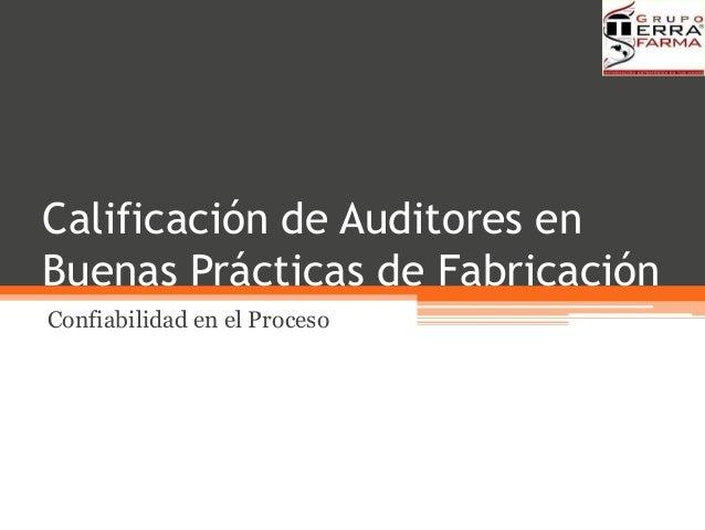 Calificación de Auditores en Buenas Prácticas de Fabricación Confiabilidad en el Proceso