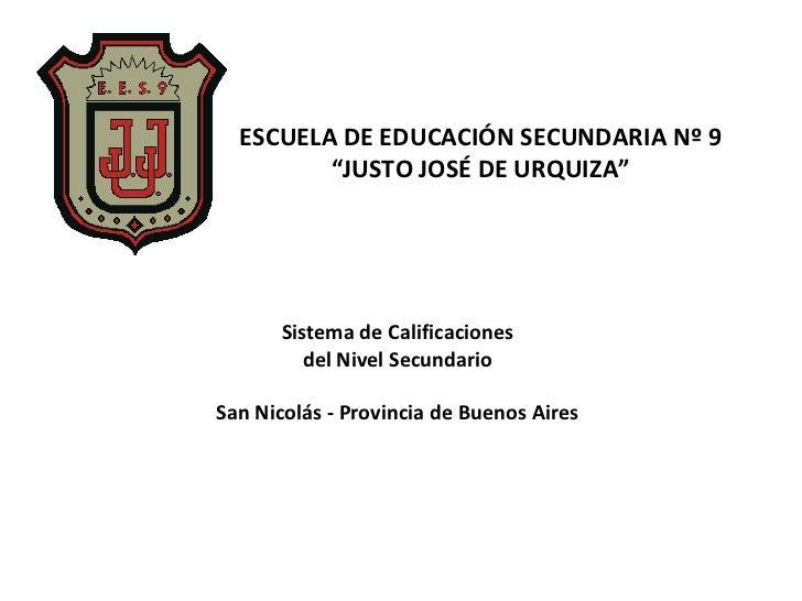 """ESCUELA DE EDUCACIÓN SECUNDARIA Nº 9 """" JUSTO JOSÉ DE URQUIZA"""" Sistema de Calificaciones del Nivel Secundario San Nicolás -..."""