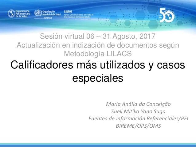 Sesión virtual 06 – 31 Agosto, 2017 Actualización en indización de documentos según Metodología LILACS Calificadores más u...