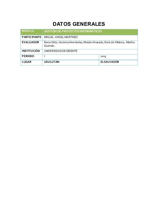 DATOS GENERALES MODULO GESTIÓN DE PROYECTOS INFORMÁTICOS PARTICIPANTE MIGUEL ANGELMARTINEZ EVALUADOR RocíoOrtiz, VerónicaH...