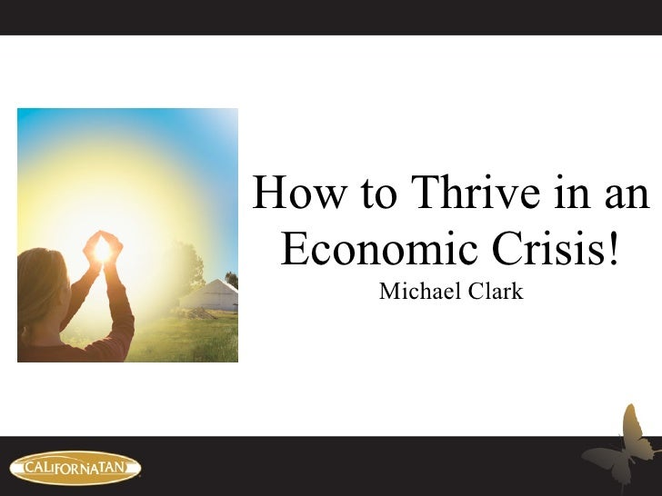 How to Thrive in an  Economic Crisis!       Michael Clark