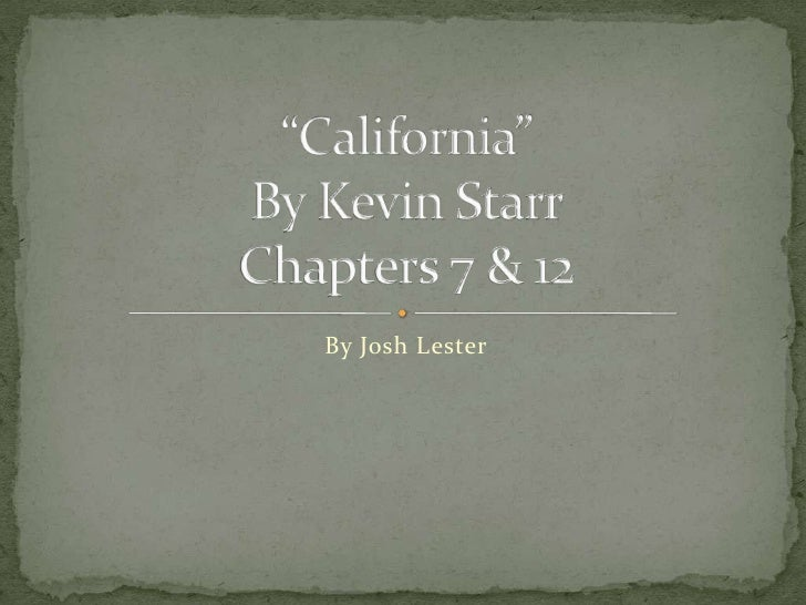 """By Josh Lester<br />""""California"""" By Kevin StarrChapters 7 & 12<br />"""
