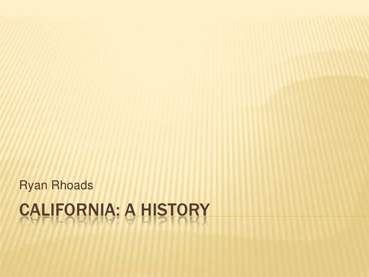 CALIFORNIA: A HISTORY<br />Ryan Rhoads<br />