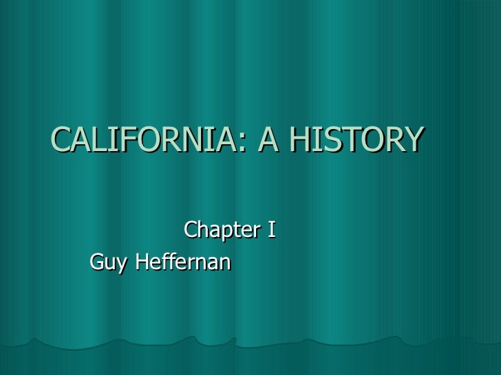 CALIFORNIA: A HISTORY Chapter I  Guy Heffernan