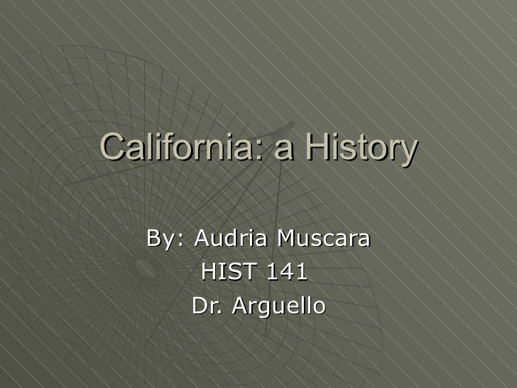 California: a History By: Audria Muscara HIST 141  Dr. Arguello