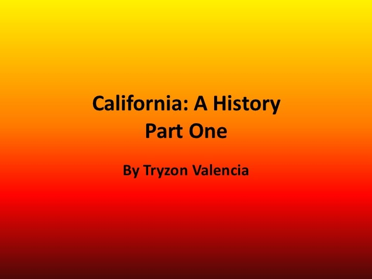 California: A HistoryPart One<br />By Tryzon Valencia<br />
